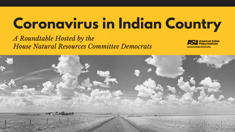 Coronavirus in Indian Country - A Roundtable Hosted by the  House Natural Resources Committee Democrats